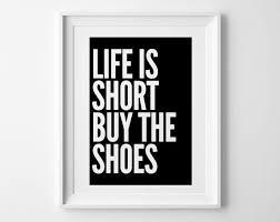 Life Is Short Buy The Shoes Quote Poster Print Typography Posters Home Wall Decor Motto Graphic Design Fashion