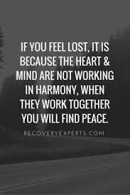 If You Feel Lost It Is Because The Heart Mind Are Not Working In Harmony When They Work Together Will Find Peace Finding Inner Words