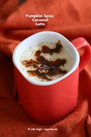 Low Fat Pumpkin Spice Latte Recipe by Vegan Pumpkin Spice Caramel Latte Recipe Vegan Richa
