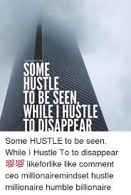 Memes Humble And LUXQUOTES SOME HUSTLE TO BE SEEN WHILE I