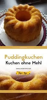 puddingkuchen kuchen ohne mehl recipe pudding cake