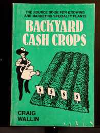 Backyard Cash Crops: The Sourcebook For Growing And Selling Over ... Bring The Farm To Your Backyard Innovation Smithsonian Guide Growing Rice Southern Exposure Seed Exchange Simple Vegetable Garden Monoculture Farming Has Been Taking A Toll On Farm Soil Hemp With Cabbage In Burgundy In Our A Weekend Willamette Valley 5 Cash Crops You Can Grow Gtblog Cowpea Annual Crop Stock Photo Picture And Plant And Manage Cover For Maximum Weed Suppression Extension Greenhouse Ftilizer Plants Flowers Landscaping Frontyard Three Things Very Dull Indeed Corn Backyard 2016 Weeks