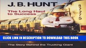 100 Nrt Trucking READ PDF Kindle J B Hunt The Long Haul To Success University Of