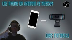How To Use IPhone Android As A Webcam For Streaming