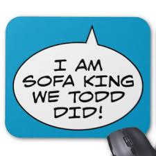 Im Sofa King We Todd Did by Im Sofa King We Todd Did 28 Images Read Words Out Loud I M
