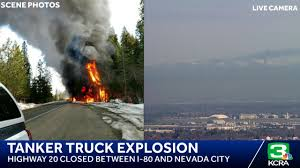 KCRA 3 - TANKER TRUCK EXPLOSION: Highway 20 Is Closed... Tanker Truck Fire Kills Driver Temporarily Shuts Down I270 And Hwy 20 Near I80 In Sierra Closed Due To Tanker Truck Explosion One Person Killed Another Injured Collision Fire Pakistan Fuel Kills At Least 140 Fox 61 Explodes Closing I94 Detroit Chicago Tribune Causes Panic California Town Medium Duty Fuel Expertise Gives Up On No One Is Carrying Estimated 8700 Gallons Of Gasoline Burns Three Gnville The Daily Gazette The Rollover Risks Of Tanker Trucks Gas Explosion Employees Scrambles After Explodes Outside Restaurant