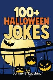 Halloween Riddles And Jokes For Adults by 100 Halloween Jokes Funny Jokes For Kids Volume 1 Johnny B