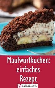 maulwurfkuchen rezept maulwurfkuchen mit banane kuchen
