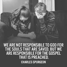 We Are Not Responsible To God For The Souls That Saved But Gospel Is Preached Charles Spurgeon