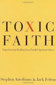 Toxic Faith Experiencing Healing Over Painful Spiritual Abuse By
