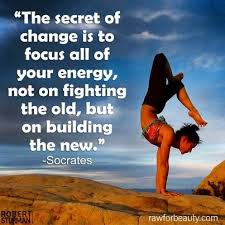 Socrates Quote The Secret Of Change Is To Focus All Your Energynot On Fighting Oldbut Building New