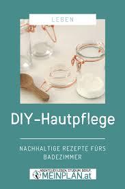 diy hautpflege nachhaltige rezepte fürs badezimmer diy