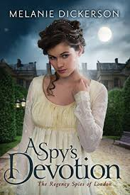 A Spys Devotion The Regency Spies Of London Book 1 By Dickerson