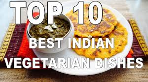 top 10 cuisines in the top 10 best indian vegetarian dishes