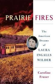 Prairie Fires The American Dreams Of Laura Ingalls Wilder By