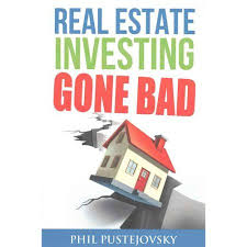 Real Estate Investing Gone Bad 21 True Stories of What Not to Do