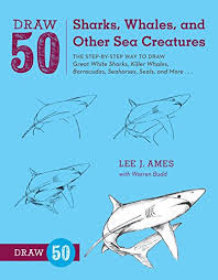 Draw 50 Sharks Whales And Other Sea Creatures The Step By Way To Great White Killer Barracudas Seahorses Seals More
