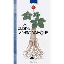 cours de cuisine aphrodisiaque la cuisine aphrodisiaque broché maït foulkes achat livre ou