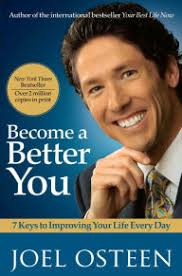 By Joel Osteen Become A Better You 7 Keys To Improving Your Life Every Day