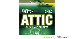 Attic Gefahr Aus Der Tiefe Lesung Amazonde Lincoln Child Douglas Preston Thomas Piper A Merk Bucher