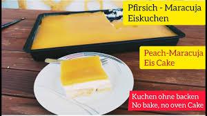 fruchtiger erfrischend pfirsich maracuja kuchen kuchen ohne backen peachmaracuja cake no bake