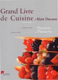 la cuisine d alain grand livre de cuisine d alain ducasse desserts et pâtisserie la