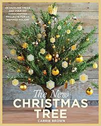 Christmas Tree Amazonca by The New Christmas Tree 24 Dazzling Trees And Over 100 Handcrafted