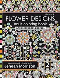 Flower Designs Adult Coloring Book Black Background Edition Volume 2 Jenean Morrison