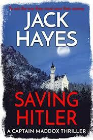Saving Hitler Maddox Book 3 By Hayes Jack