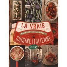 la cuisine des italiens la vraie cuisine italienne 88 recettes familiales livre europe