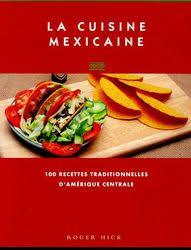 recette cuisine mexicaine roger hick cuisine mexicaine 100 recettes cuisine du monde