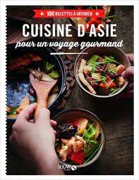 cuisine d asie cuisine d asie pour un voyage gourmand 100 recettes à dévorer