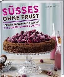 süßes ohne frust leckere kuchen und desserts ohne zucker