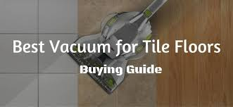 best vacuum for tile floors 2018 a buyer s guide