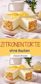 zitronentorte ohne backen kuchen und torten rezepte