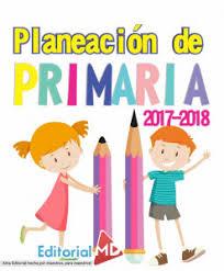 Planeaciones de Primaria 2017 2018 ARGUMENTADAS EN WORD