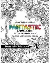 Fantastic Animals And Flowers Garden Adult Coloring Book Doodle Art Therapy Design Stress Relief Relaxation