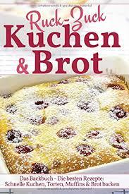 ruck zuck kuchen brot das backbuch die besten rezepte