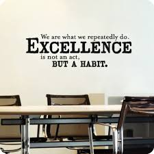 Excellence Is Not An Act But A Habit