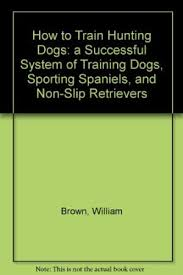 9781122215244 How To Train Hunting Dogs A Successful System Of Training Pointing