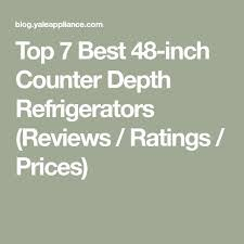 48 Cabinet Depth Refrigerator by Best 25 Best Counter Depth Refrigerator Ideas On Pinterest