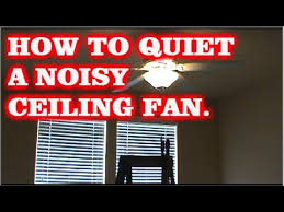 how to quiet a ceiling fan youtube