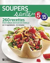 cuisine santé express soupers santé en 5 ingrédients 15 minutes 260 recettes pour