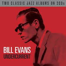 Bill Evans Undercurrent Not Now Music