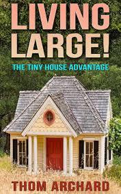 100 Self Sustained House Amazoncom Living Large The Tiny Advantage Tiny Home Living
