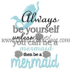 At Sea Be yourself unless you can be a mermaid embroidery design