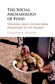 The Social Archaeology Of Food By Christine A Hastorf