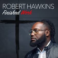 100 Robert Hawkins Finished Work Video Premier UGospelcom