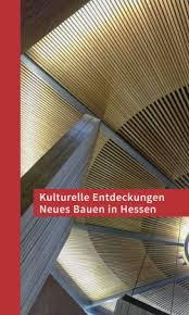 kulturelle entdeckungen neues bauen in hessen