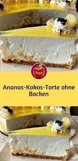 ananas kokos torte ohne backen torte ohne backen kuchen